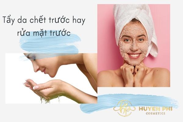 Tẩy da chết trước hay rửa mặt trước
