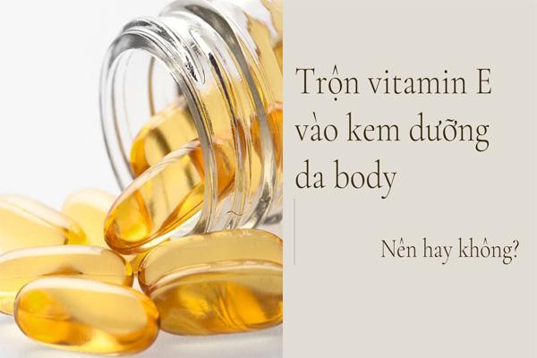 Trộn vitamin E vào kem dưỡng da