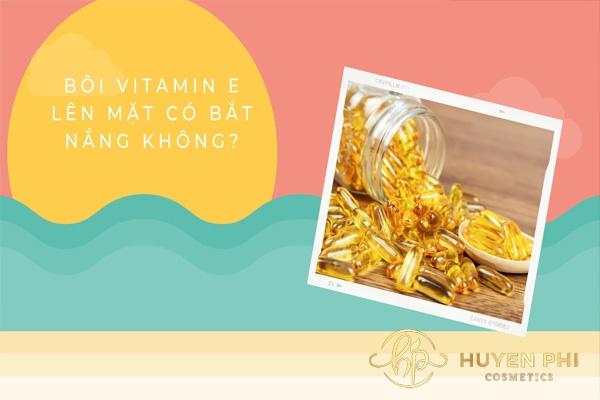 bôi vitamin e lên mặt có bắt nắng không