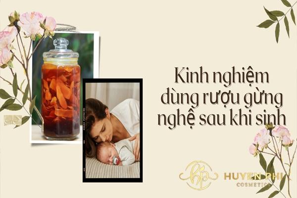 kinh nghiệm dùng rượu gừng nghệ sau khi sinh