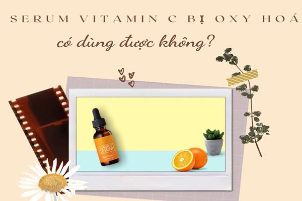 Serum Vitamin C bị oxy hoá có dùng được không